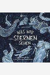 Was wir in den Sternen sehen: Eine bezaubernde Reise zu den strahlenden Himmelskörpern (German Edition) Kindle Edition