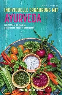 Individuelle Ernährung mit Ayurveda: Eine Synthese aus indischer Heilkunst und moderner Wissenschaft (German Edition)