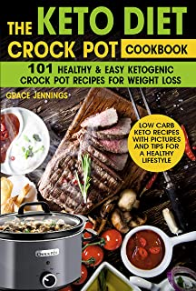 The Keto Diet Crock Pot Cookbook: 101 Healthy and Easy Ketogenic Crock Pot Recipes for Weight Loss (quick easy crock pot meals, ketogenic diet for beginners, ... pot keto) (Keto crock pot recipes Book 1)