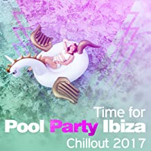 Time for Pool Party Ibiza Chillout 2017: Summer Beats Playlist, Music del Mar, Ultimate Sunset Beach Chill, Poolside Relaxation Bar