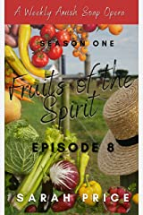 Fruits of the Spirit (Ep 8): An Amish Christian Romance Soap Opera (Season One Episode 8) (Fruits of the Spirit (Season One)) Kindle Edition