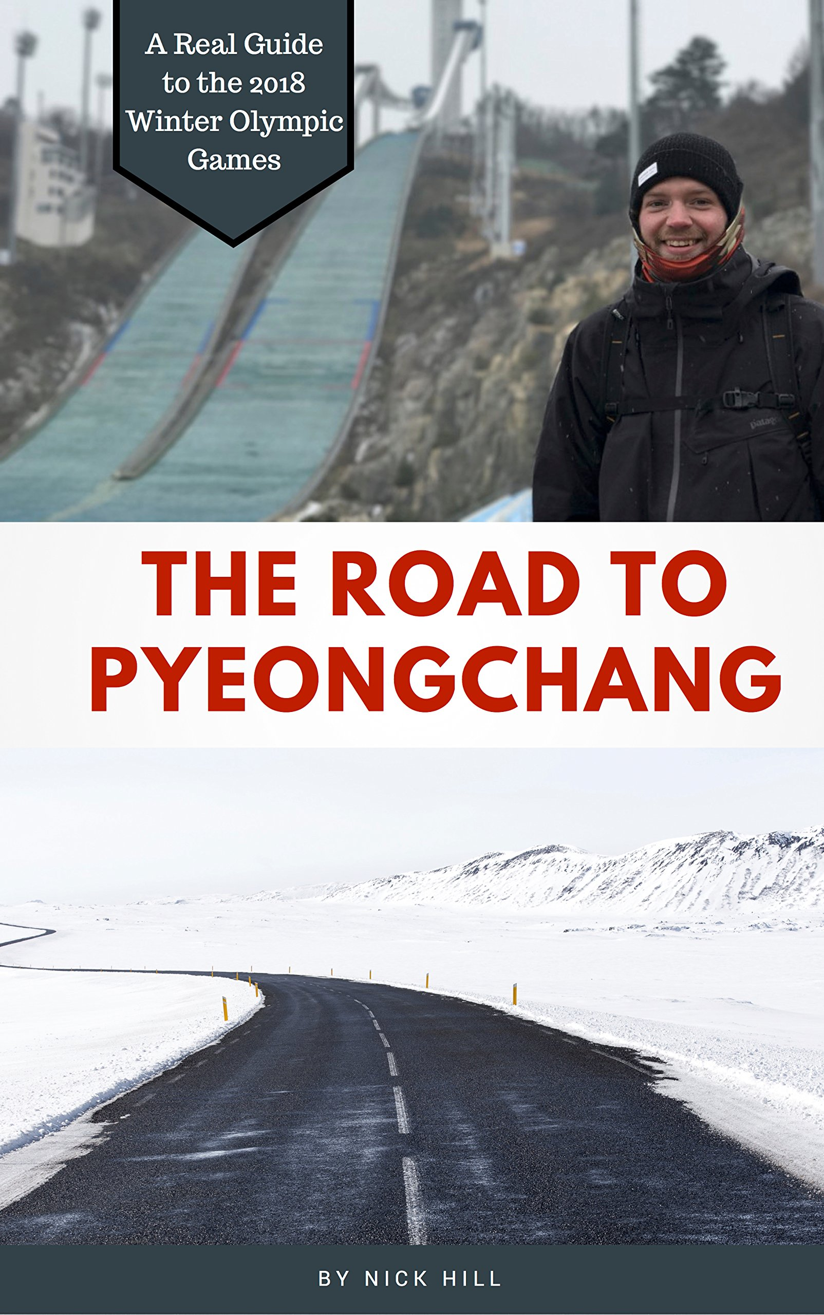 The Road To PyeongChang: A Real Guide to the 2018 Winter Olympic Games (English Edition)