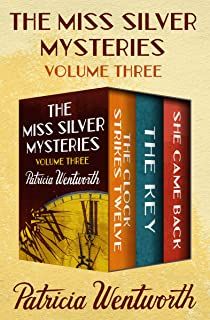 The Miss Silver Mysteries Volume Three: The Clock Strikes Twelve, The Key, and She Came Back