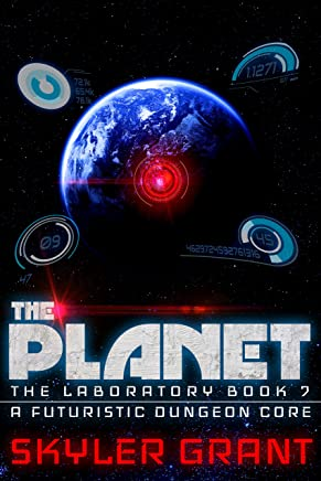 The Planet: A Futuristic Dungeon Core (The Laboratory Book 7)