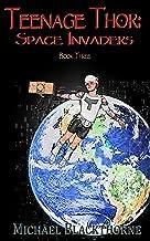 Teenage Thor: Space Invaders (Teenage Thor Book Three 3)