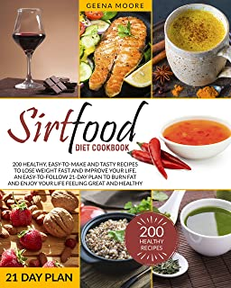 Sirtfood Diet Cookbook: 200 Healthy, Easy-To-Make and Tasty Recipes to Lose Weight Fast and Improve YOUR Life. An Easy-To-...