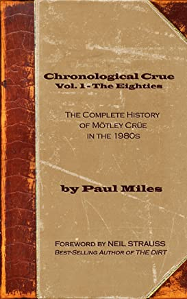 Chronological Crue Vol. 1 - The Eighties: The Complete History of Mötley Crüe in the 1980s