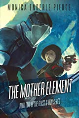 The Mother Element (The Glass and Iron Series Book 2) Kindle Edition