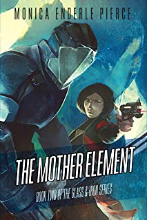 The Mother Element (The Glass and Iron Series Book 2)