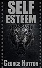 Self Esteem: Get Powerful Confidence and Relentless Social Skills By Easily Strengthening Your Most Vital Component