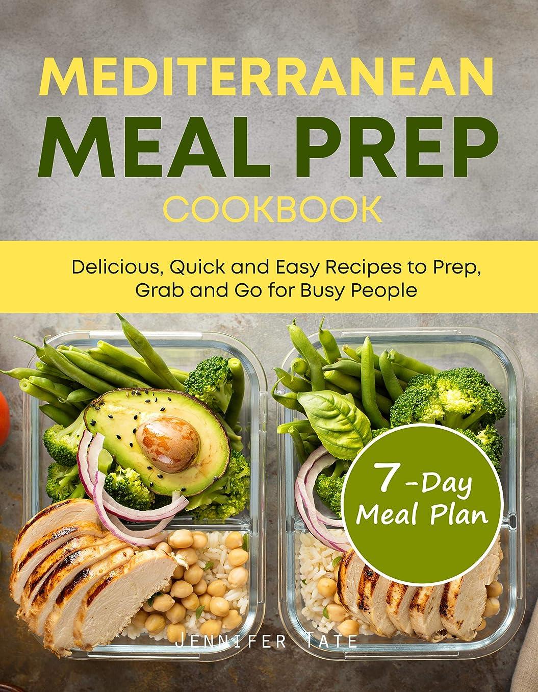 職業パキスタン去るMediterranean Meal Prep Cookbook: Delicious, Quick and Easy Recipes to Prep, Grab and Go for Busy People. 7-Day Meal Plan (English Edition)