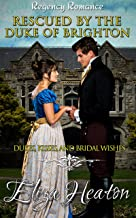 Rescued by the Duke of Brighton: A Historical Clean Regency Romance Novel: Dukes, Kisses, and Bridal Wishes
