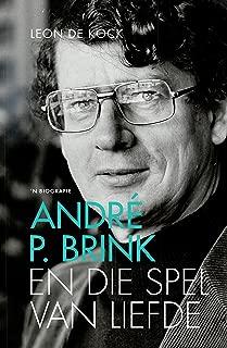 André P. Brink En die spel van liefde: 'n biografie (Afrikaans Edition)