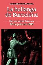 La bullanga de Barcelona: La ciutat en flames. 25 de juliol de 1835 (DIES QUE HAN FET CATALUNYA)