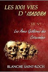 Les 1001 vies d'Isadora: Les Âmes Geôlières des Catacombes Format Kindle
