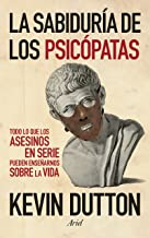 La sabiduría de los psicópatas: Todo lo que los asesinos en serie pueden enseñarnos sobre la vida (Spanish Edition)
