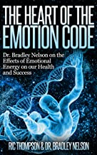 The Heart of the Emotion Code: Dr. Bradley Nelson on the Effects of Emotional Energy on our Health and Success
