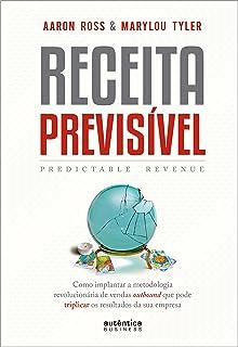 Receita Previsível: Como implantar a metodologia revolucionária de vendas outbound que pode triplicar os resultados da sua...