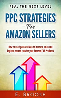 PPC Strategies for Amazon Sellers: How to use Sponsored Ads to increase sales and improve search rank for your Amazon FBA Products