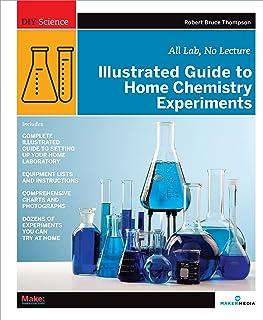 راهنمای مصور آزمایش های شیمی خانگی: همه آزمایشگاه ، بدون سخنرانی (علوم DIY)
