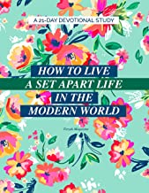 How To Live A Set Apart Life In The Modern World: A 21-Day Devotional Study