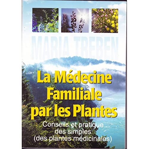La médecine familiale par les plantes ou La santé à la pharmacie du bon Dieu : Conseils et pratique des simples des plantes médicinales