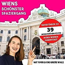 Wiens schönster Spaziergang mit Tourguide Grete Walz: Reiseführer zu 39 Sehenswürdigkeiten in der Wiener Innenstadt