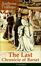The Last Chronicle of Barset (Unabridged): Victorian Classic from the prolific English novelist, known for The Palliser No...