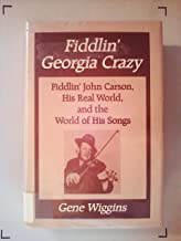 Fiddlin' Georgia Crazy: Fiddlin' John Carson, His Real World, and the World of His Songs (Music in American Life)