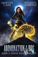 Abomination in the Bog (Academy of Necessary Magic Book 8) Kindle Edition