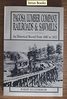 Pagosa Lumber Company railroads & sawmills: An historical record from 1880 to 1922