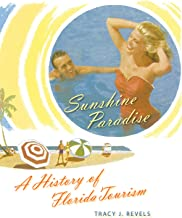 Sunshine Paradise: A History of Florida Tourism (The Florida History and Culture Series)