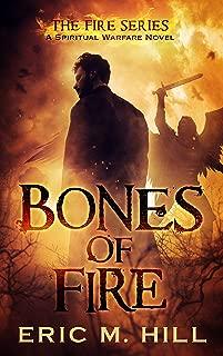 Bones of Fire: A Spiritual Warfare Thriller Novel (The Fire Series Book 1)