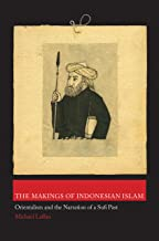 The Makings of Indonesian Islam: Orientalism and the Narration of a Sufi Past (Princeton Studies in Muslim Politics Book 42)