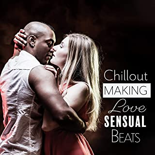 Chillout Making Love Sensual Beats: 15 Electronic Vibes for Sex Stimulation, Hot Bath Together, Erotic Massage, Spending All Evening in Bed