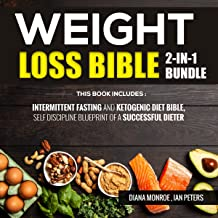 Weight Loss Bible: Intermittent Fasting and Ketogenic Diet Bible, Self Discipline Blueprint of a Successful Dieter