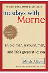 Tuesdays with Morrie: An Old Man, a Young Man, and Life's Greatest Lesson, 20th Anniversary Edition Kindle Edition