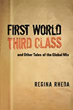 First World Third Class and Other Tales of the Global Mix (TEXAS PAN AMERICAN LITERATURE IN TRANSLATION SERIES)