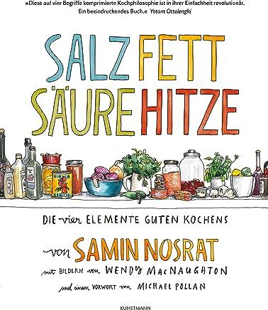 Salz Fett Säure Hitze: Die vier Elemente guten Kochens.