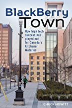 BlackBerry Town: How high tech success has played out for Canada's Kitchener-Waterloo best High Tech Books