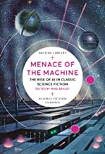 Menace of the Machine: The Rise of AI in Classic Science Fiction (British Library Science Fiction Classics)