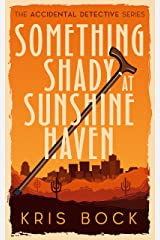 Something Shady at Sunshine Haven (The Accidental Detective Book 1) Kindle Edition