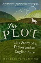 The Plot: A Biography of My Father's English Acre