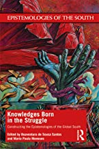 Knowledges Born in the Struggle: Constructing the Epistemologies of the Global South (Epistemologies of the South)