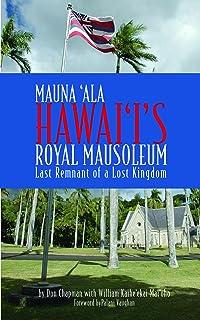 Mauna 'Ala: Hawai'i's Royal Mausoleum, Last Remnant of a Lost Kingdom