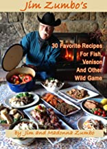 Jim Zumbo's 30 Favorite Recipes for Fish, Venison, and Other Wild Game