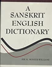 A Sanskrit English Dictionary Etymologically and Philologically Arranged (2015 Edition)