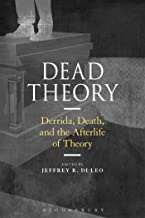 Dead Theory: Derrida, Death, and the Afterlife of Theory