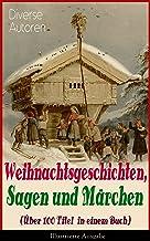 Weihnachtsgeschichten, Sagen und Märchen (Über 100 Titel in einem Buch) - Illustrierte Ausgabe: Das Geschenk der Weisen, D...