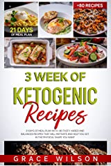 3 Week of Ketogenic Recipes: 21 Days of Meal Plan with +80 Tasty, Varied and Balanced Recipes that will Motivate and Help you get in the Physical shape you Want (English Edition) Format Kindle